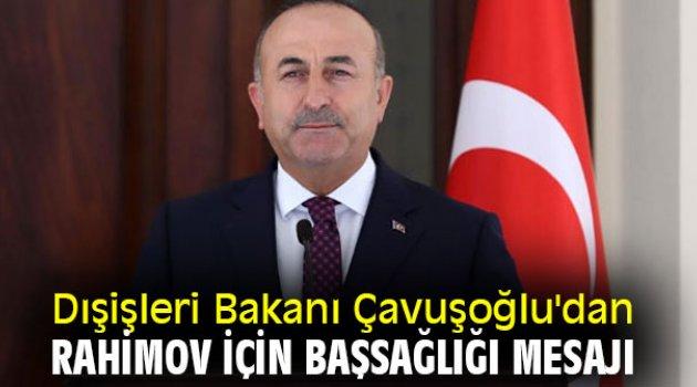 Dışişleri Bakanı Çavuşoğlu'dan Rahimov için başsağlığı mesajı