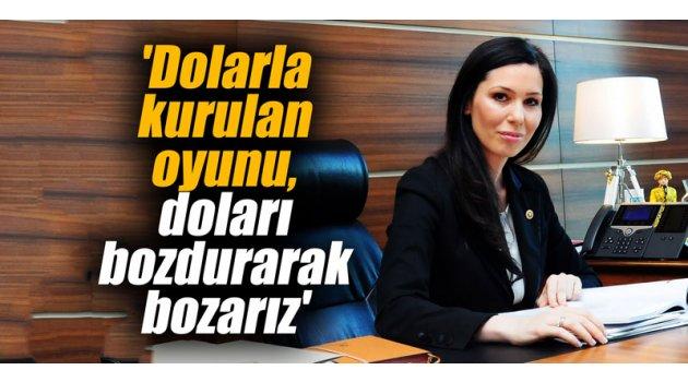 'Dolarla kurulan oyunu, doları bozdurarak bozarız'