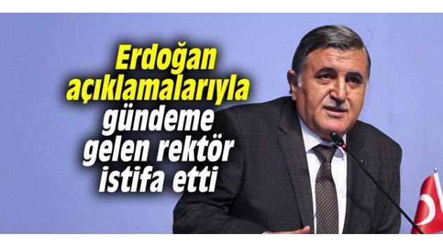 Erdoğan açıklamalarıyla gündeme gelen rektör istifa etti