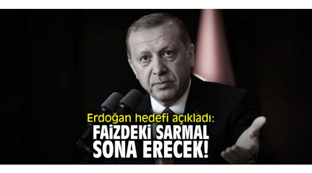 """Erdoğan hedefi açıkladı: """"Faizdeki sarmal sona erecek!"""""""