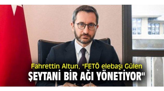 """Fahrettin Altun, """"FETÖ elebaşı Gülen şeytani bir ağı yönetiyor"""""""