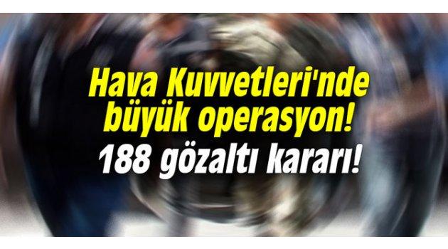 Hava Kuvvetleri'nde büyük operasyon! 188 gözaltı kararı!