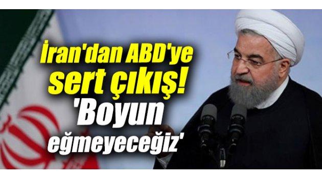 İran'dan ABD'ye sert çıkış! 'Boyun eğmeyeceğiz'