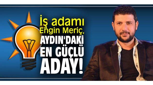 İş adamı Engin Meriç, Aydın'daki en güçlü aday!