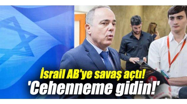 İsrail AB'ye savaş açtı! 'Cehenneme gidin!'