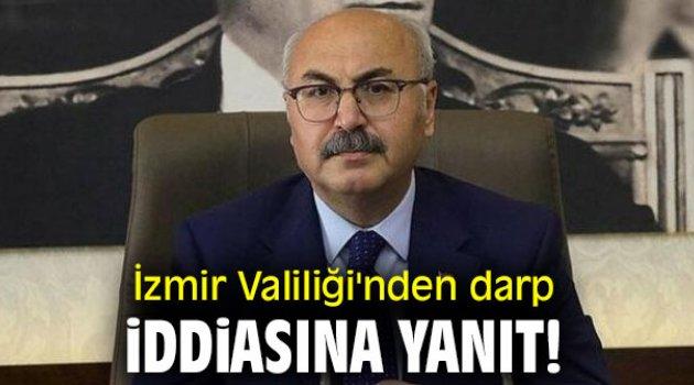 İzmir Valiliği'nden darp iddiasına yanıt!