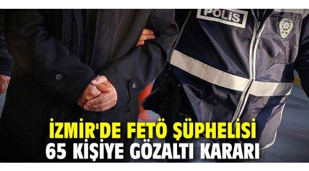 İzmir'de FETÖ şüphelisi 65 kişiye gözaltı kararı