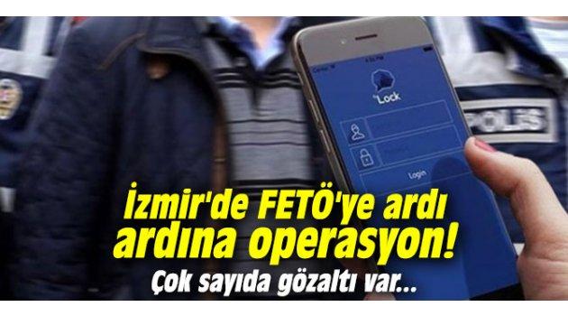 İzmir'de FETÖ'ye ardı ardına operasyon! Çok sayıda gözaltı var...