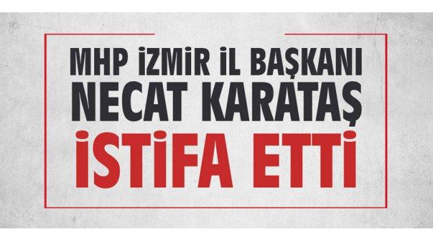 MHP İzmir İl Başkanı Necat Karataş istifa etti