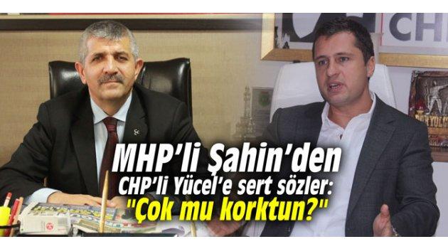 """MHP'li Şahin'den CHP'li Yücel'e sert sözler: """"Çok mu korktun?"""""""