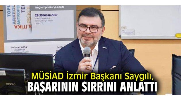 MÜSİAD İzmir Başkanı Saygılı, başarının sırrını anlattı