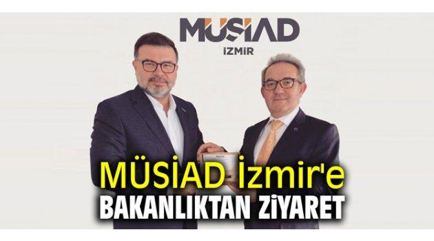 MÜSİAD İzmir'e Bakanlıktan ziyaret