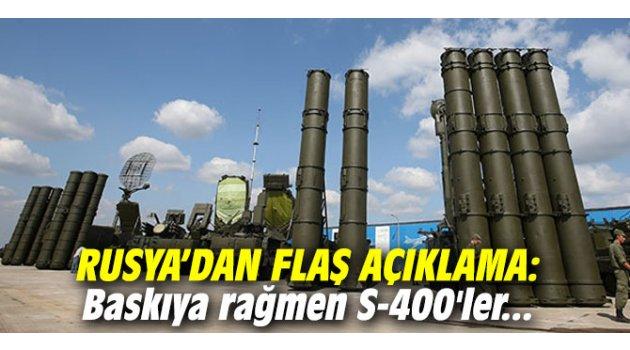 Rusya!dan flaş açıklama: Baskıya rağmen S-400'ler...