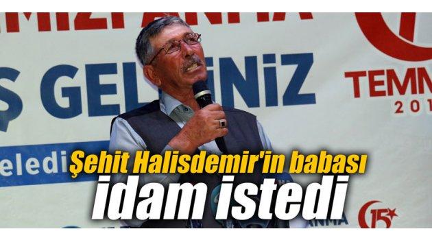 Şehit Halisdemir'in babası idam istedi