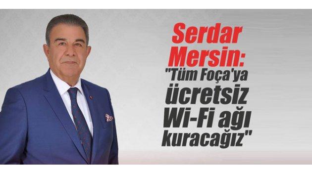 "Serdar Mersin: ""Tüm Foça'ya ücretsiz Wi-Fi ağı kuracağız"""