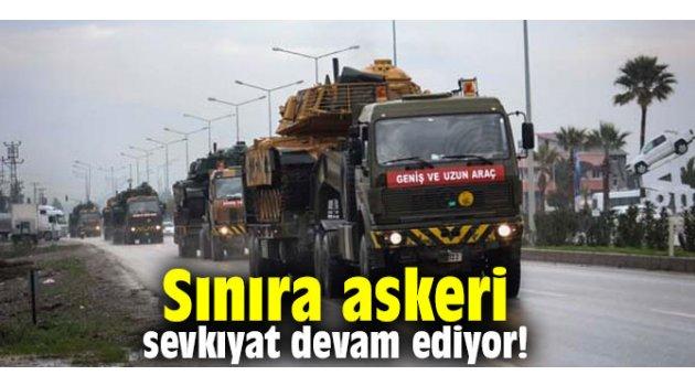 Sınıra askeri sevkıyat devam ediyor!
