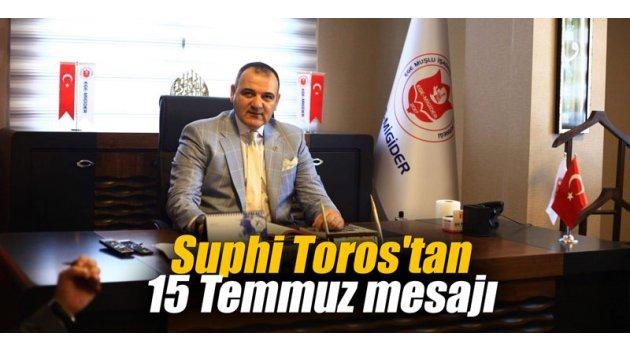 Suphi Toros'tan 15 Temmuz mesajı