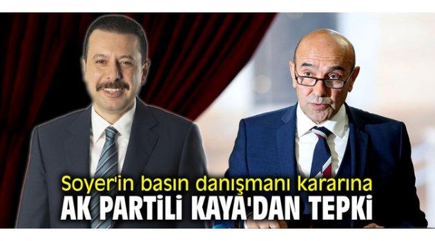 Tunç Soyer'in basın danışmanı kararına AK Partili Kaya'dan tepki