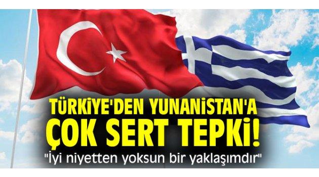 """Türkiye'den Yunanistan'a çok sert tepki! """"İyi niyetten yoksun bir yaklaşımdır"""""""
