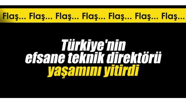 Türkiye'nin efsane teknik direktörü yaşamını yitirdi