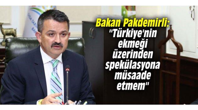 """""""Türkiye'nin ekmeği üzerinden spekülasyona müsaade etmem"""""""