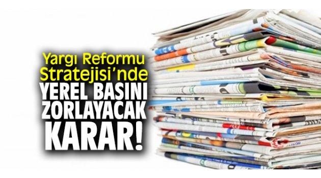 Yargı Reformu Strateji Belgesi'nde yerel basını zorlayacak karar!