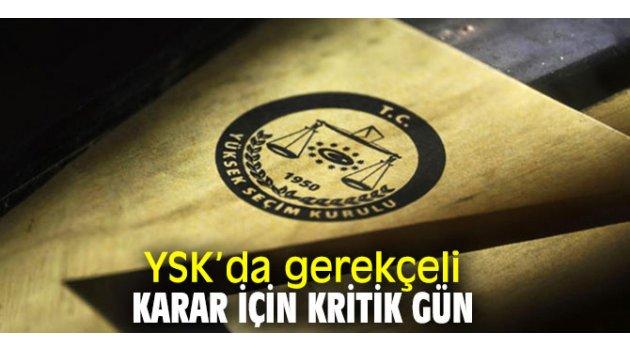 YSK'da gerekçeli karar için kritik gün