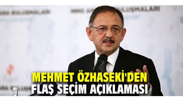 Mehmet Özhaseki'den flaş seçim açıklaması