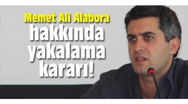 Memet Ali Alabora hakkında yakalama kararı!