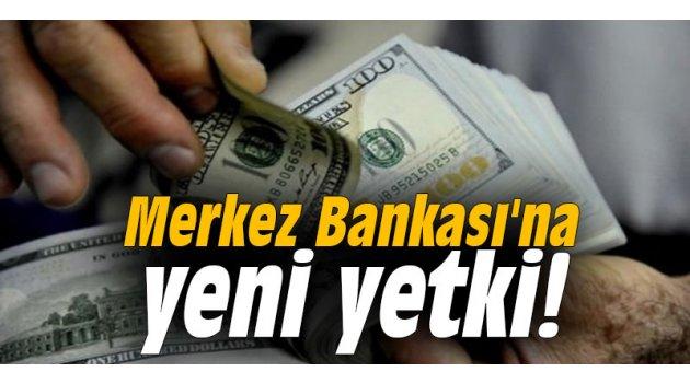 Merkez Bankası'na yeni yetki!
