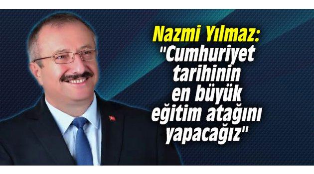 """Nazmi Yılmaz: """"Cumhuriyet tarihinin en büyük eğitim atağını yapacağız"""""""