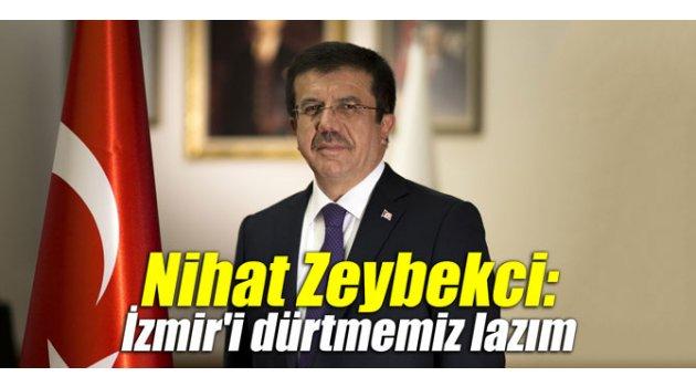 """Nihat Zeybekci: """"İzmir'i dürtmemiz lazım"""""""