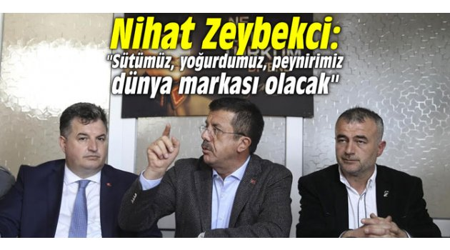 """Nihat Zeybekci: """"Sütümüz, yoğurdumuz, peynirimiz dünya markası olacak"""""""