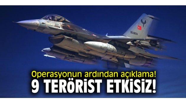 Operasyonun ardından açıklama! 9 terörist etkisiz!