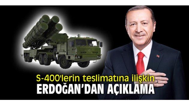 S-400'lerin teslimatına ilişkin Erdoğan'dan açıklama!