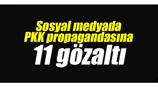 Sosyal medyada PKK propagandasına 11 gözaltı
