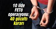 10 ilde FETÖ operasyonu: 40 gözaltı kararı