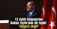 """12 Eylül belgelerine Bakan Soylu'dan ilk tepki: """"Sürpriz değil"""""""