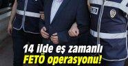 14 ilde eş zamanlı FETÖ operasyonu!