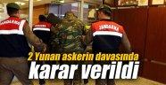 2 Yunan askerin davasında karar verildi
