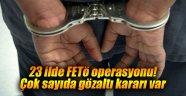 23 ilde FETö operasyonu! Çok sayıda gözaltı kararı var