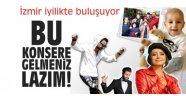 İzmir iyilikte buluşuyor! 'Bu konsere gelmeniz lazım'
