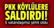 PKK köylülere saldırdı! 5 vatandaşımız şehit oldu