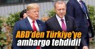 ABD'den Türkiye'ye ambargo tehdidi!