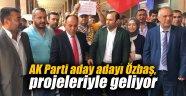 AK Parti aday adayı Özbaş, projeleriyle geliyor