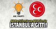 AK Parti İzmir ve MHP İzmir, İstanbul'a gitti