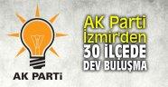 AK Parti İzmir'den 30 ilçede dev buluşma