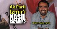 Ak Parti İzmir'i nasıl kazanır?