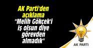 """AK Parti'den açıklama """"Melih Gökçek'i iş olsun diye görevden almadık"""""""