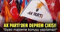 """AK Parti'den deprem çıkışı! """"Siyasi malzeme konusu yapılamaz!"""""""